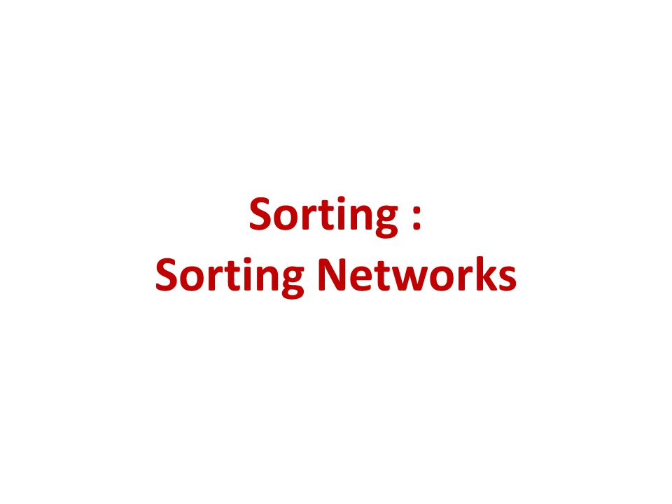 Sorting : Sorting Networks
