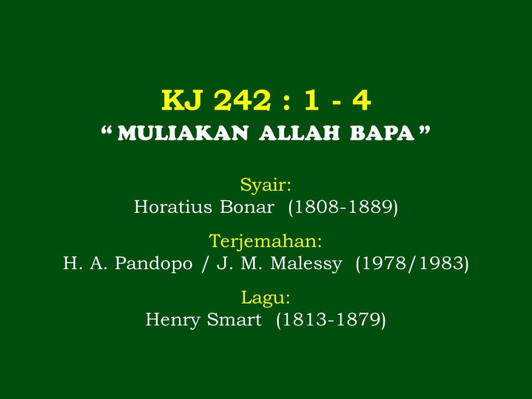 KJ 242 : 1 - 4 MULIAKAN ALLAH BAPA Syair: Horatius Bonar (1808-1889) Terjemahan: H.