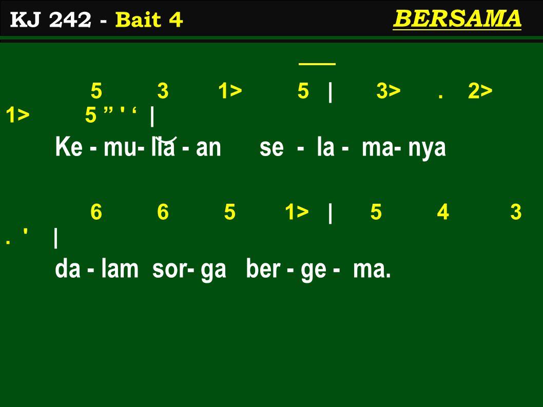 5 3 1> 5 | 3>. 2> 1> 5 ' | Ke - mu- lia - an se - la - ma- nya 6 6 5 1> | 5 4 3.