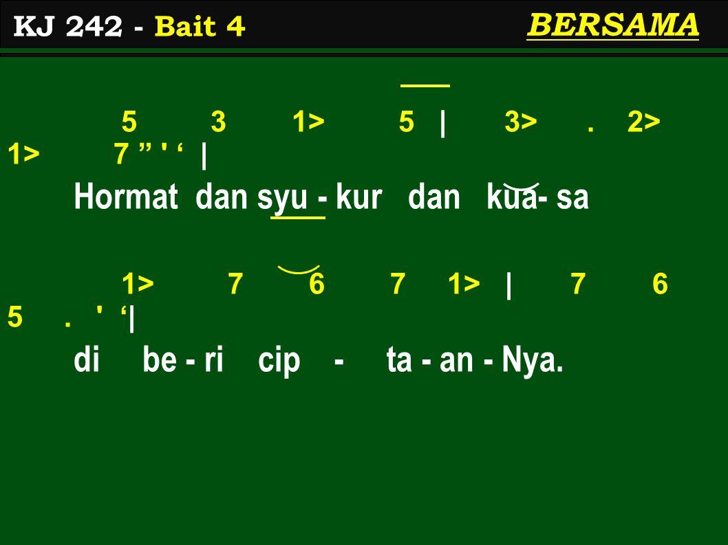 5 3 1> 5 | 3>. 2> 1> 7 ' | Hormat dan syu - kur dan kua- sa 1> 7 6 7 1> | 7 6 5.