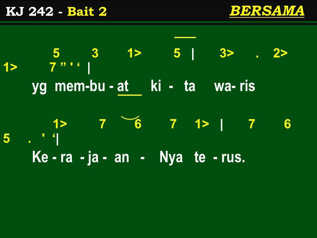 5 3 1> 5 | 3>. 2> 1> 7 ' | yg mem-bu - at ki - ta wa- ris 1> 7 6 7 1> | 7 6 5.