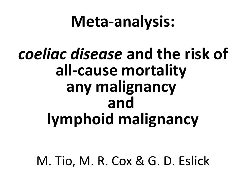 Meta-analysis: coeliac disease and the risk of all-cause mortality any malignancy and lymphoid malignancy M.