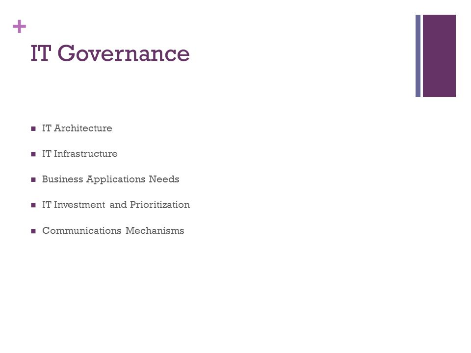 + IT Governance IT Architecture IT Infrastructure Business Applications Needs IT Investment and Prioritization Communications Mechanisms