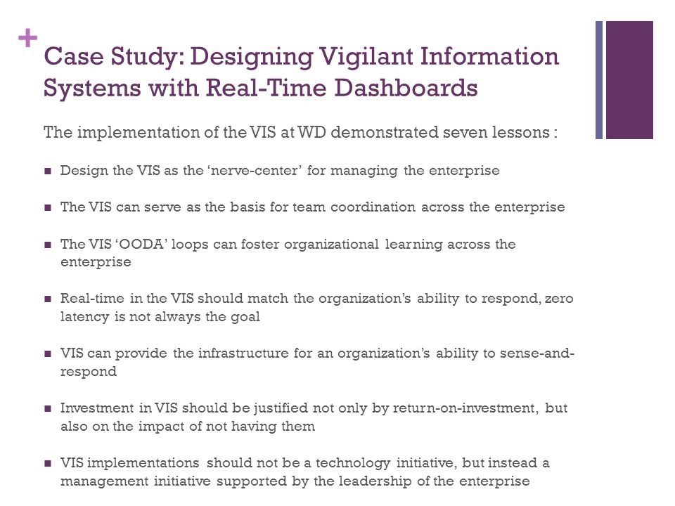 + Case Study: Designing Vigilant Information Systems with Real-Time Dashboards The implementation of the VIS at WD demonstrated seven lessons : Design