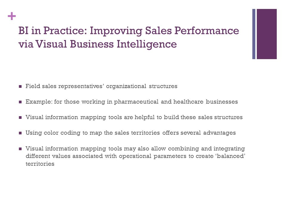 + BI in Practice: Improving Sales Performance via Visual Business Intelligence Field sales representatives' organizational structures Example: for tho
