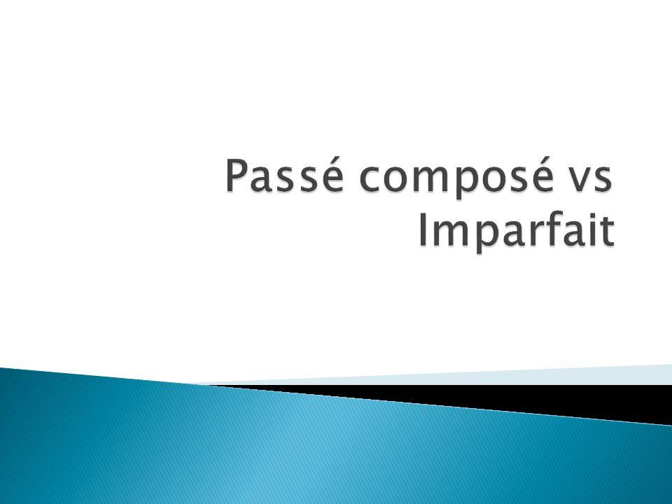Imparfait (incomplete)Passé Composé (complete) J allais en France.