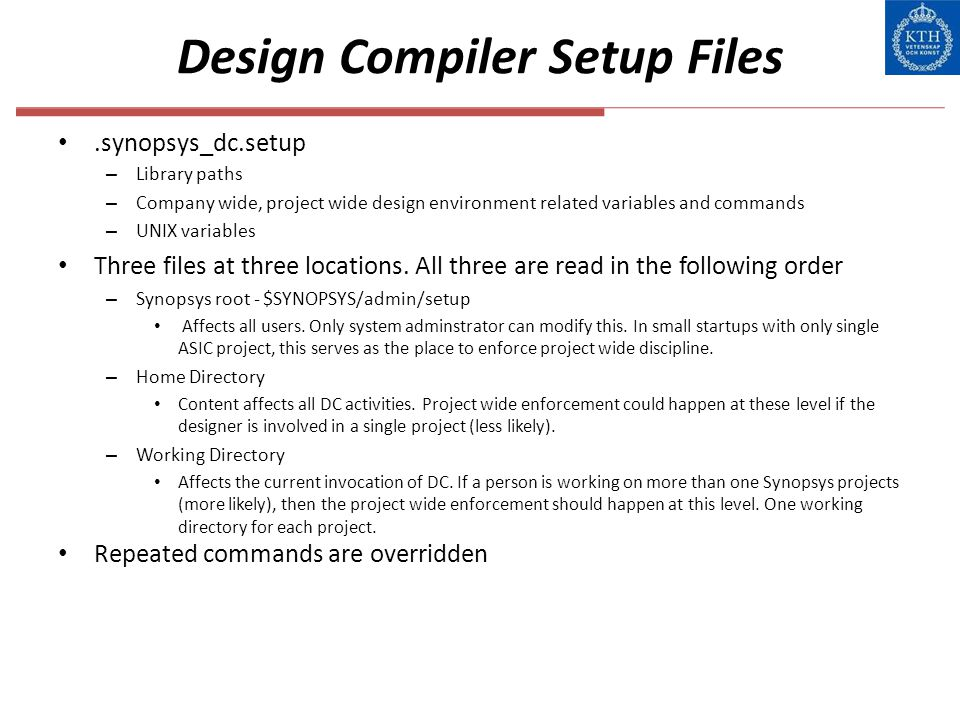 Design Compiler Setup Files.synopsys_dc.setup – Library paths – Company wide, project wide design environment related variables and commands – UNIX va