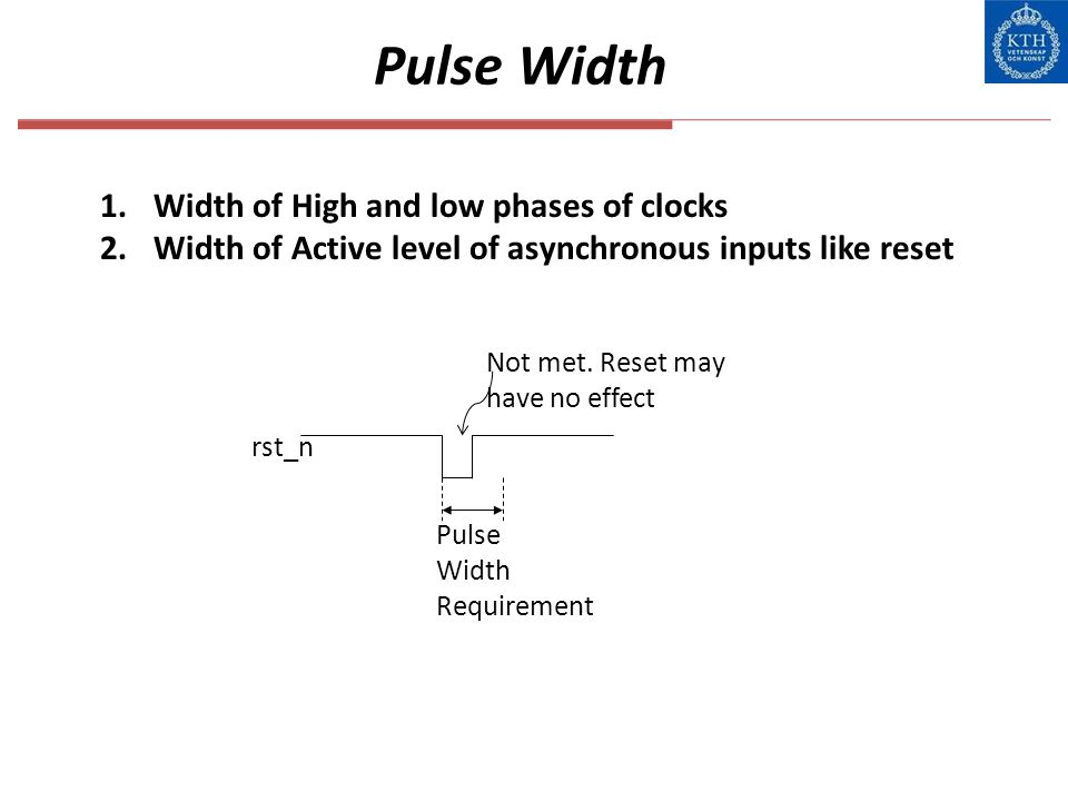 Pulse Width rst_n Pulse Width Requirement Not met. Reset may have no effect 1.Width of High and low phases of clocks 2.Width of Active level of asynch