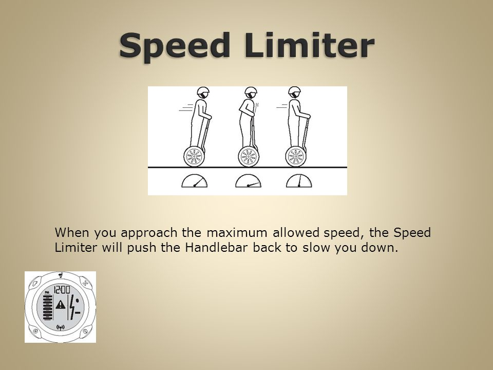 When you approach the maximum allowed speed, the Speed Limiter will push the Handlebar back to slow you down.