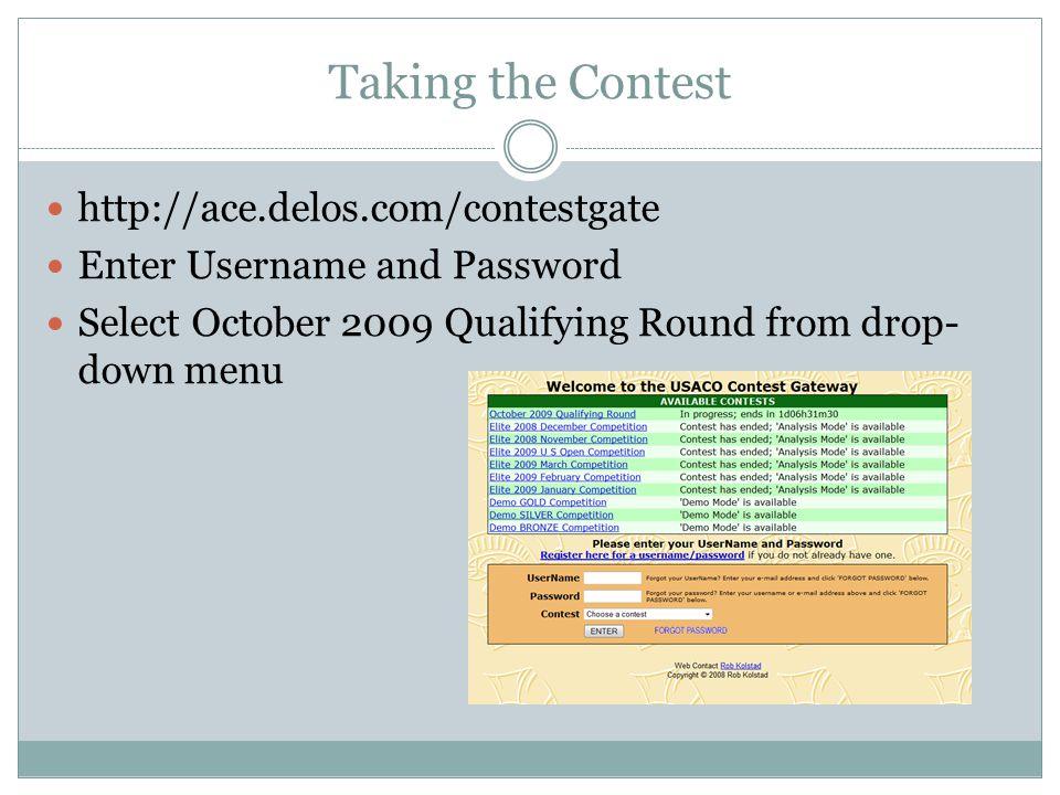 Taking the Contest http://ace.delos.com/contestgate Enter Username and Password Select October 2009 Qualifying Round from drop- down menu
