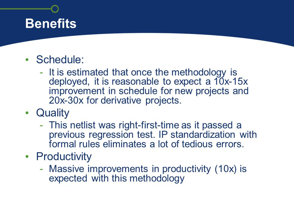 Benefits Schedule: -It is estimated that once the methodology is deployed, it is reasonable to expect a 10x-15x improvement in schedule for new projec