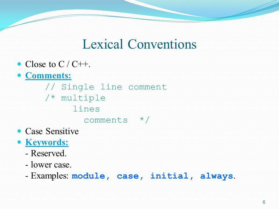 Lexical Conventions Close to C / C++. Comments: // Single line comment /* multiple lines comments */ Case Sensitive Keywords: - Reserved. - lower case
