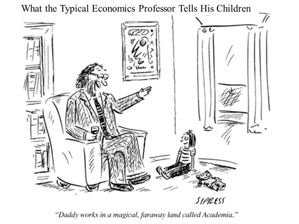 Professor James L. Kuhle What the Typical Economics Professor Tells His Children