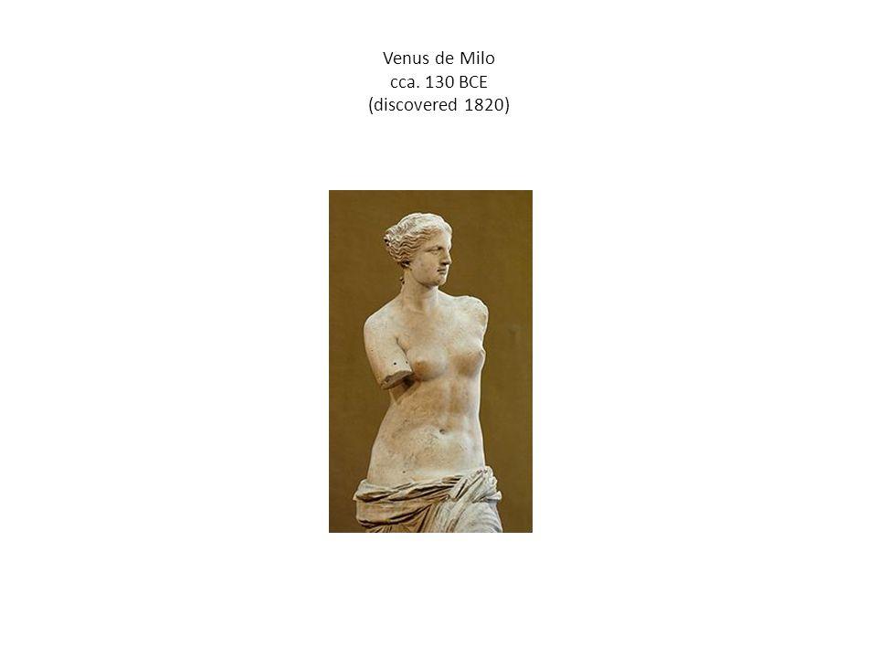 Venus de Milo cca. 130 BCE (discovered 1820)