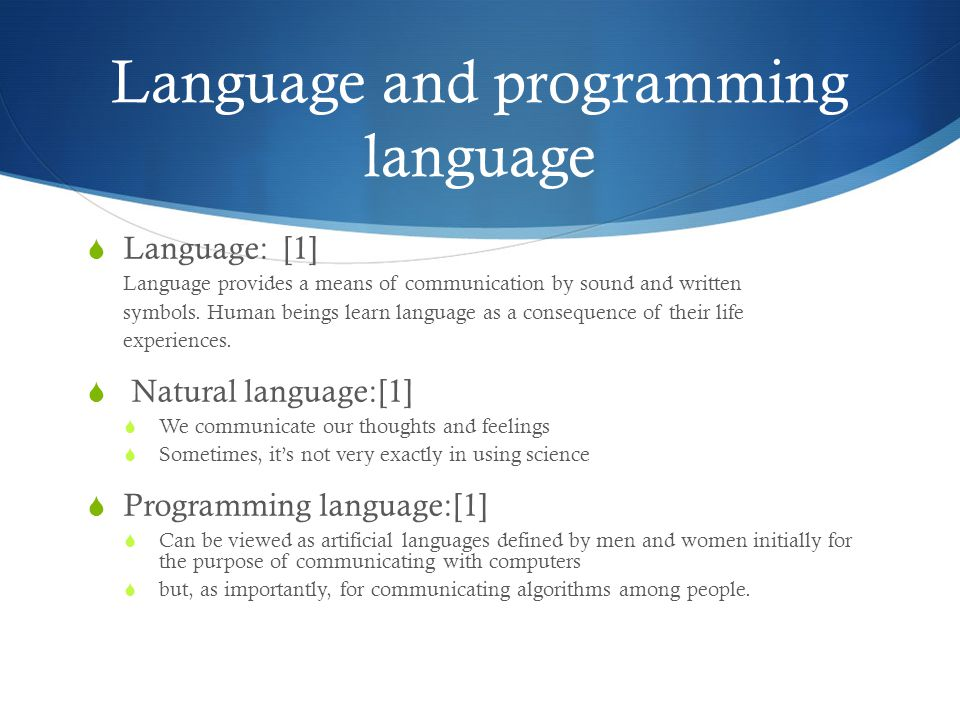 Language and programming language  Language: [1] Language provides a means of communication by sound and written symbols.