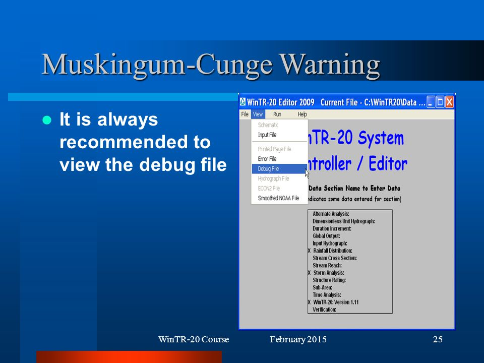 WinTR-20 Course February 201525 Muskingum-Cunge Warning It is always recommended to view the debug file
