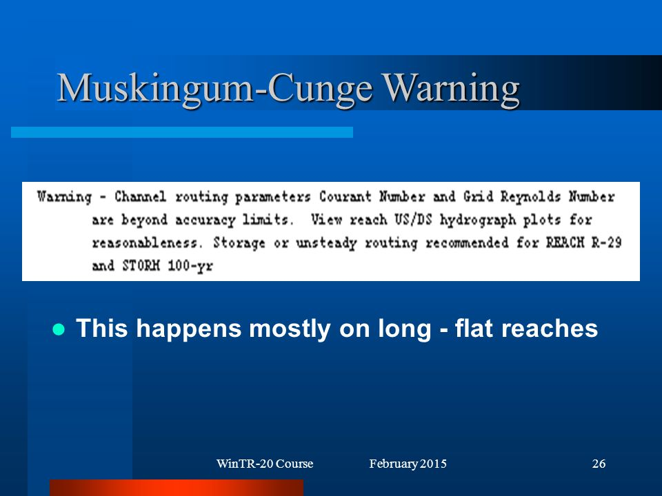 WinTR-20 Course February 201526 Muskingum-Cunge Warning This happens mostly on long - flat reaches