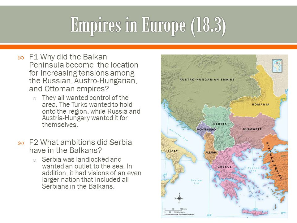  F1 Why did the Balkan Peninsula become the location for increasing tensions among the Russian, Austro-Hungarian, and Ottoman empires? o They all wan