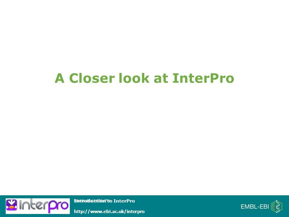 Introduction to InterPro http://www.ebi.ac.uk/interpro Introduction to InterPro A Closer look at InterPro