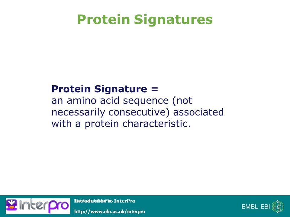 Introduction to InterPro http://www.ebi.ac.uk/interpro Multiple motif methods Identity matrices Fingerprints Single motif methods Regular expression patterns Types of Protein signatures (sequence based) 123
