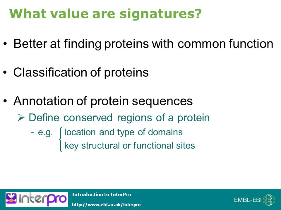 Introduction to InterPro http://www.ebi.ac.uk/interpro Introduction to InterPro Protein Signature Methods