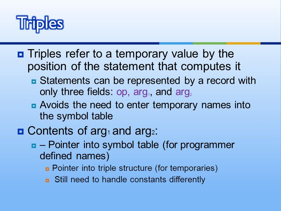  Triples refer to a temporary value by the position of the statement that computes it  Statements can be represented by a record with only three fie