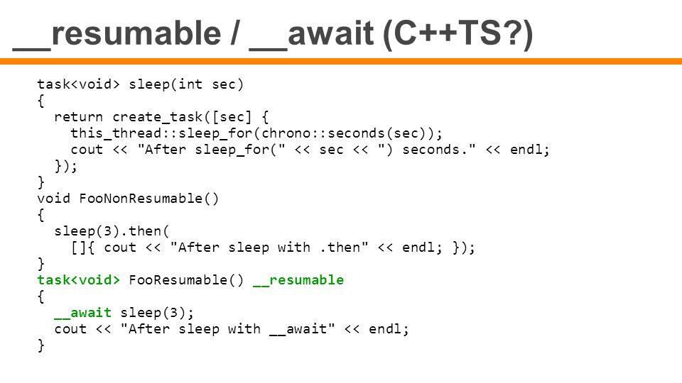 __resumable / __await (C++TS?) task sleep(int sec) { return create_task([sec] { this_thread::sleep_for(chrono::seconds(sec)); cout <<