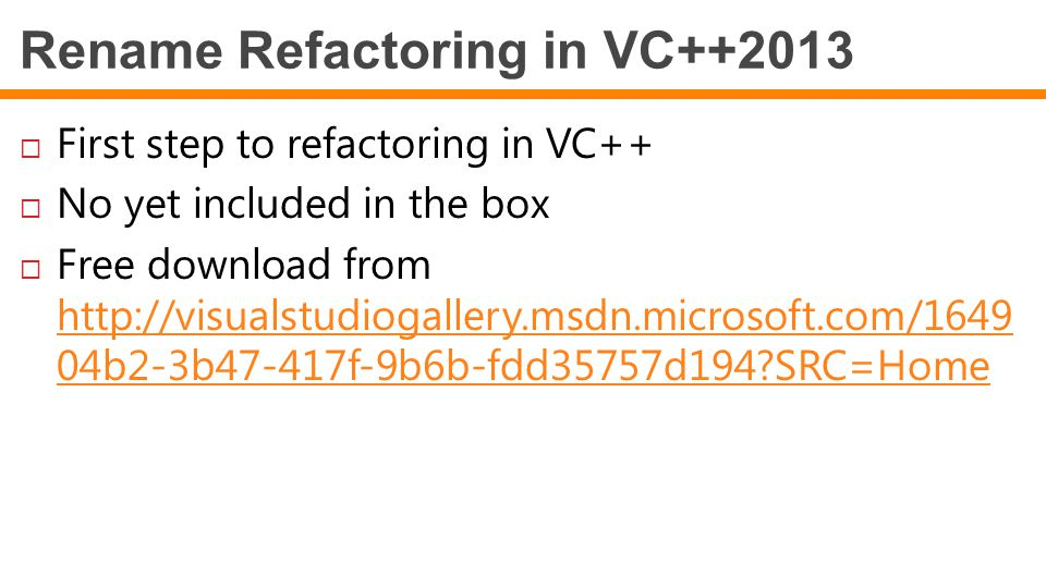  First step to refactoring in VC++  No yet included in the box  Free download from http://visualstudiogallery.msdn.microsoft.com/1649 04b2-3b47-417