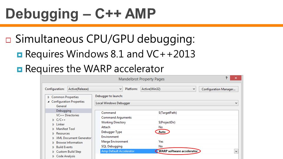 Debugging – C++ AMP  Simultaneous CPU/GPU debugging:  Requires Windows 8.1 and VC++2013  Requires the WARP accelerator