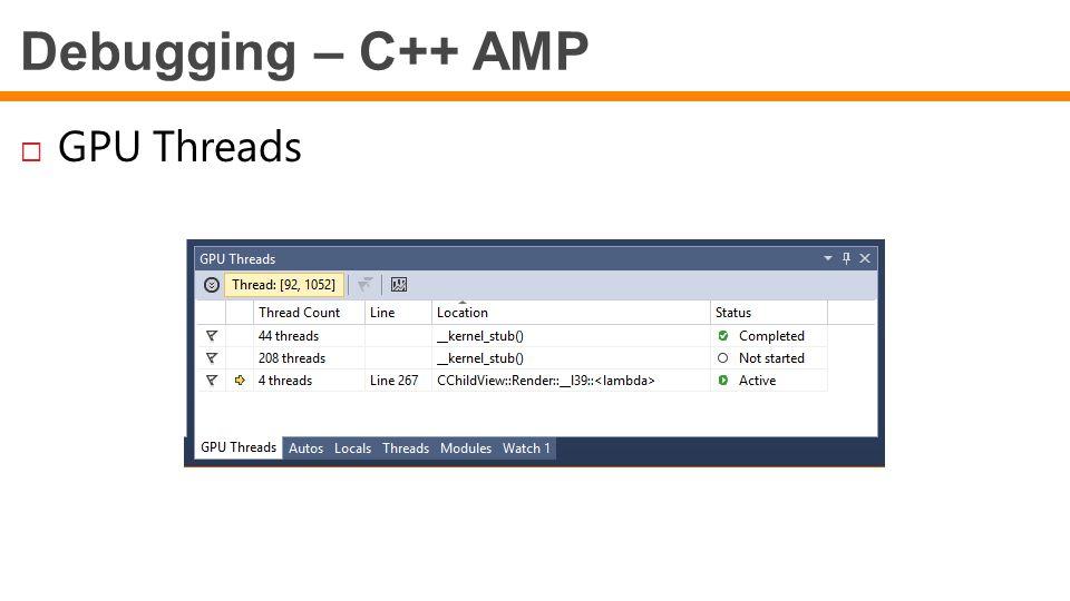 Debugging – C++ AMP  GPU Threads