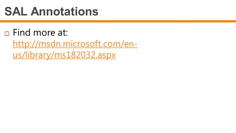 SAL Annotations  Find more at: http://msdn.microsoft.com/en- us/library/ms182032.aspx http://msdn.microsoft.com/en- us/library/ms182032.aspx