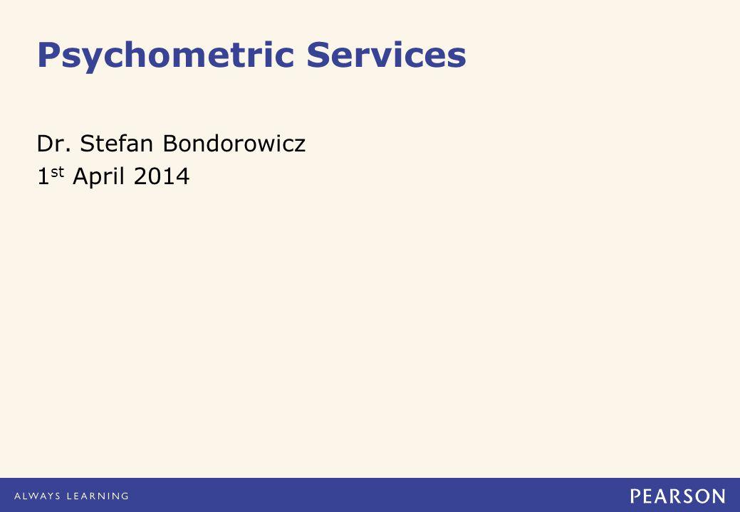 Psychometric Services Dr. Stefan Bondorowicz 1 st April 2014
