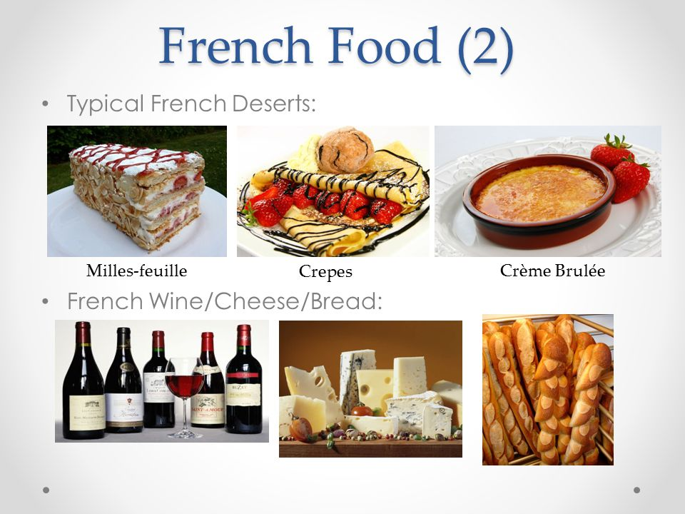 French Food (2) Typical French Deserts: French Wine/Cheese/Bread: Milles-feuille Crepes Crème Brulée