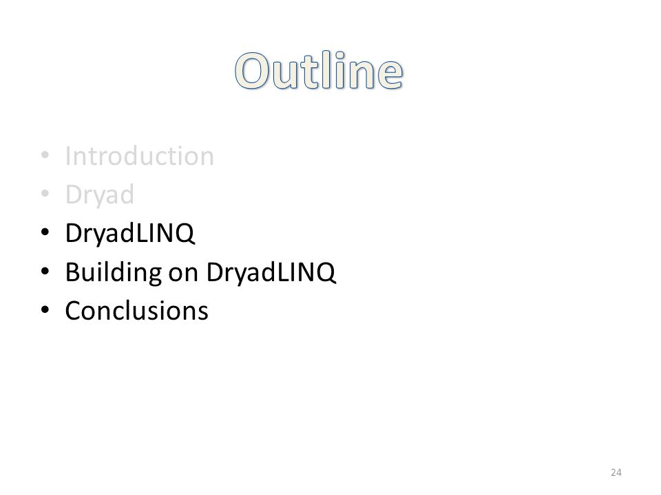 Introduction Dryad DryadLINQ Building on DryadLINQ Conclusions 24