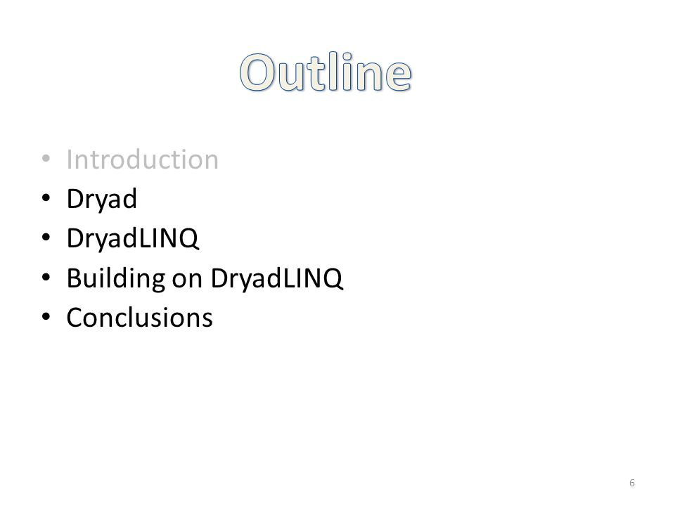 Introduction Dryad DryadLINQ Building on DryadLINQ Conclusions 6