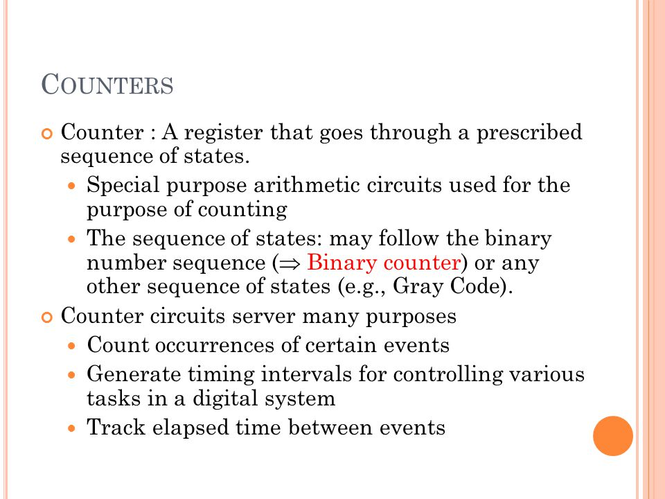 C OUNTERS Counter : A register that goes through a prescribed sequence of states.