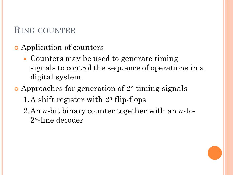 R ING COUNTER Application of counters Counters may be used to generate timing signals to control the sequence of operations in a digital system.