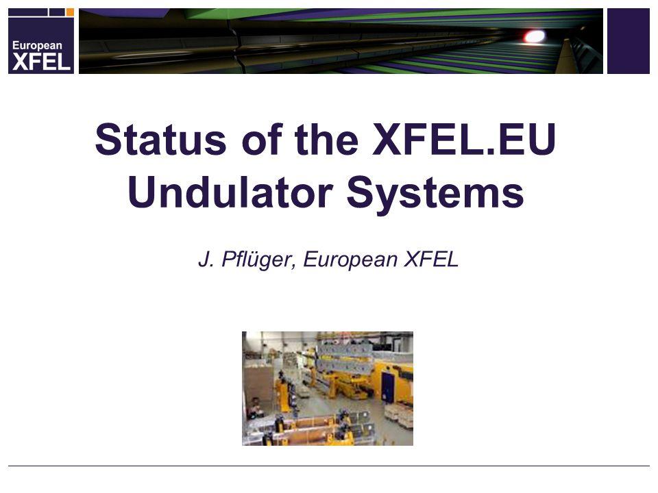 J. Pflüger, European XFEL Status of the XFEL.EU Undulator Systems