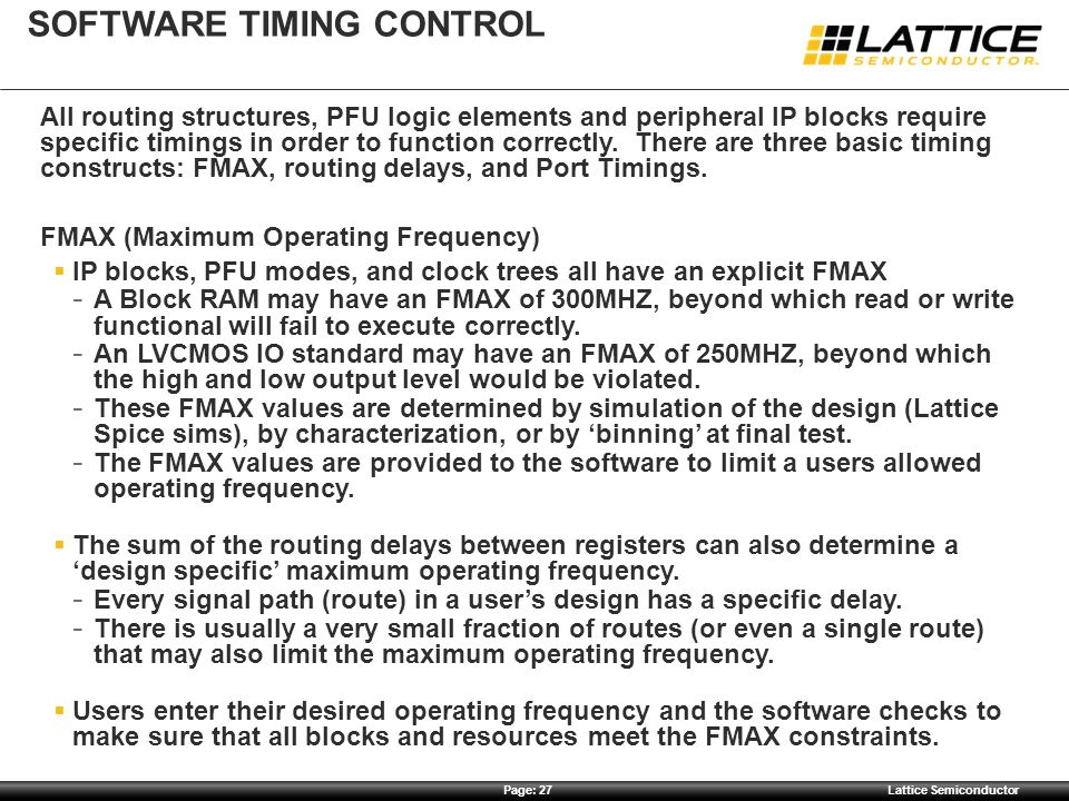 Page: 27Lattice Semiconductor SOFTWARE TIMING CONTROL All routing structures, PFU logic elements and peripheral IP blocks require specific timings in