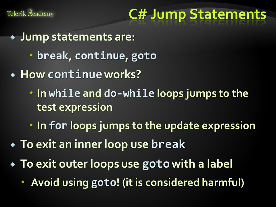  Jump statements are:  break, continue, goto  How continue works.