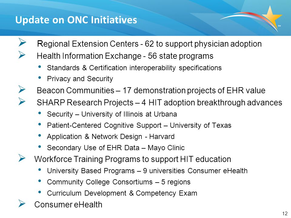 12  R egional Extension Centers - 62 to support physician adoption  Health Information Exchange - 56 state programs Standards & Certification intero