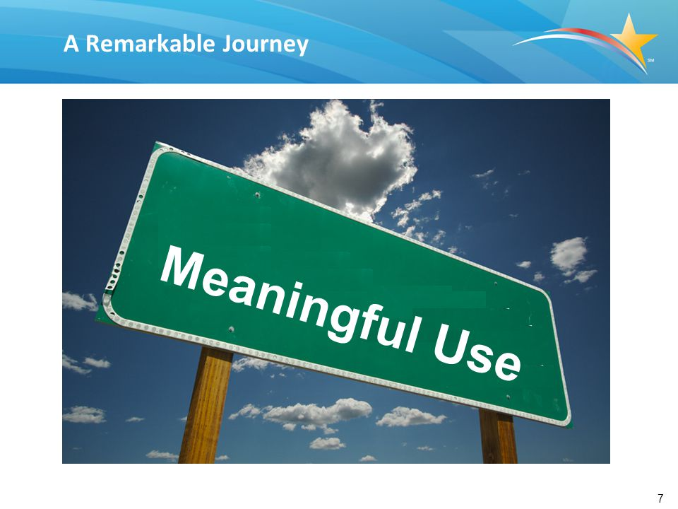 7 A Remarkable Journey Meaningful Use