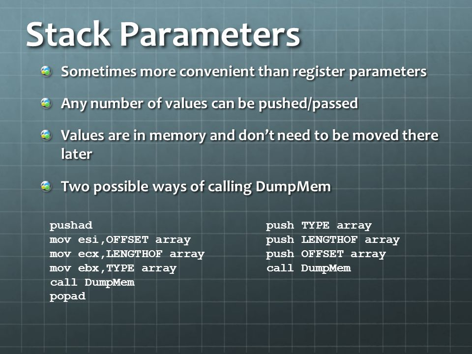 Stack Parameters Sometimes more convenient than register parameters Any number of values can be pushed/passed Values are in memory and don't need to b