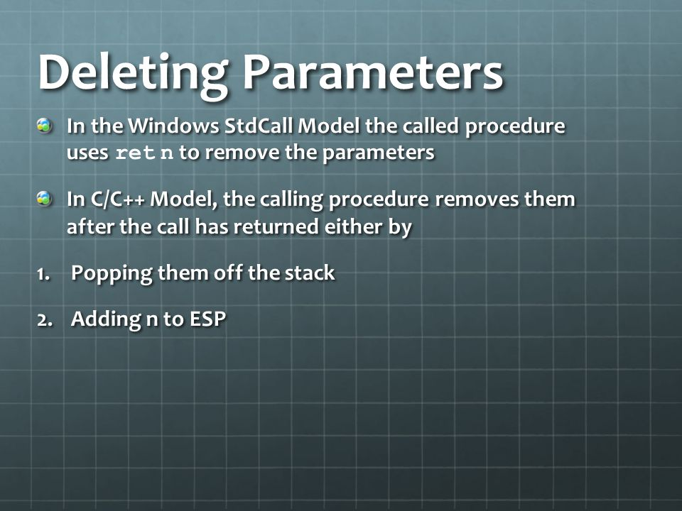 Deleting Parameters In the Windows StdCall Model the called procedure uses to remove the parameters In the Windows StdCall Model the called procedure