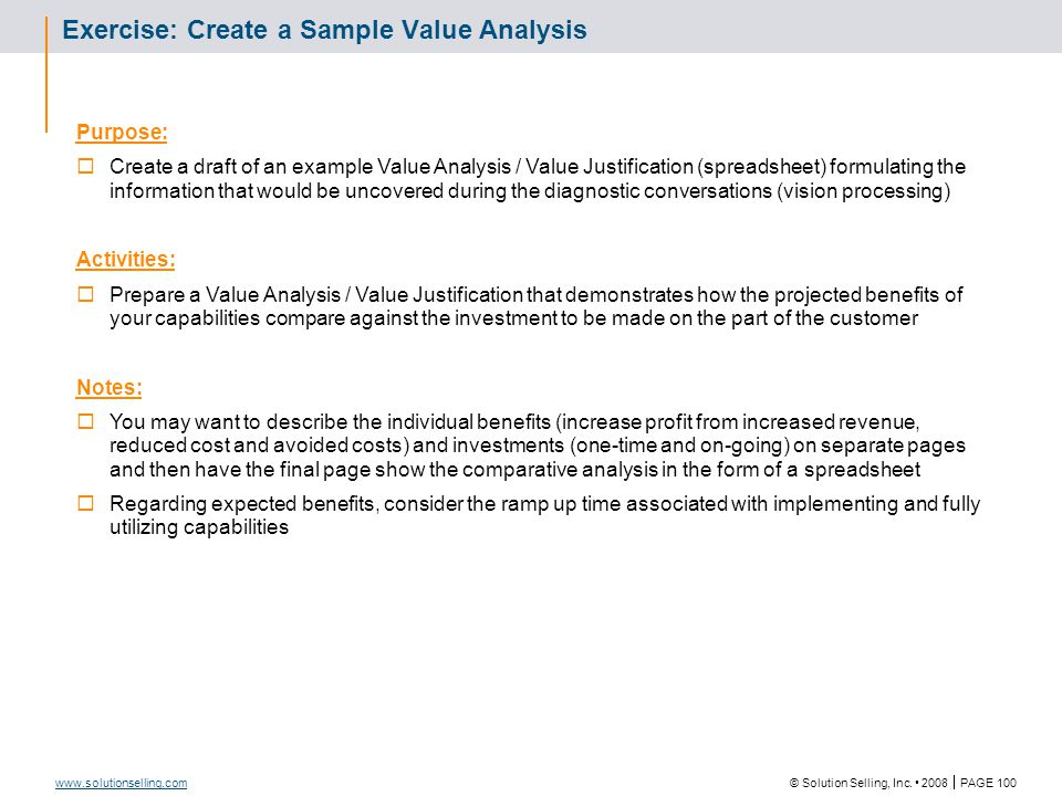 © Solution Selling, Inc. 2008  PAGE 100 www.solutionselling.com Exercise: Create a Sample Value Analysis Purpose:  Create a draft of an example Valu
