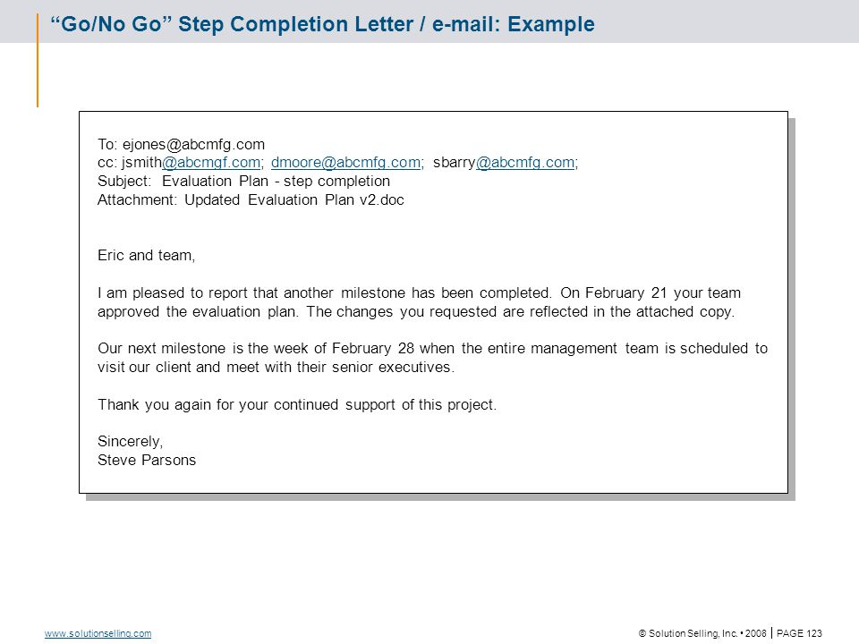 "© Solution Selling, Inc. 2008  PAGE 123 www.solutionselling.com ""Go/No Go"" Step Completion Letter / e-mail: Example To: ejones@abcmfg.com cc: jsmith@"