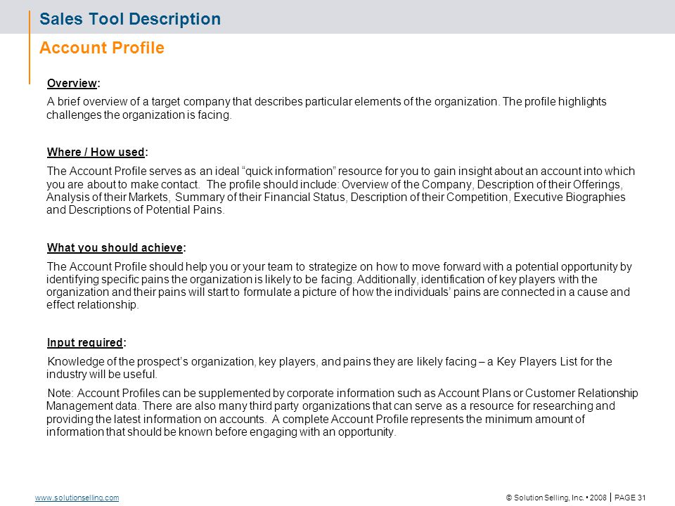 © Solution Selling, Inc. 2008  PAGE 31 www.solutionselling.com Sales Tool Description Account Profile Overview: A brief overview of a target company