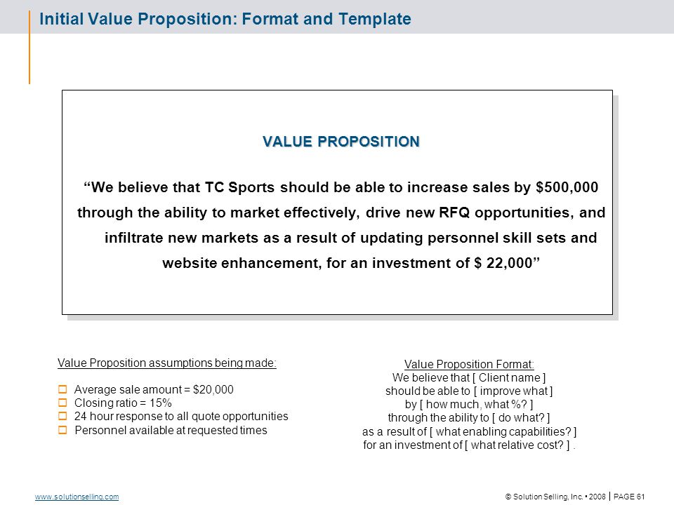 "© Solution Selling, Inc. 2008  PAGE 61 www.solutionselling.com Initial Value Proposition: Format and Template VALUE PROPOSITION ""We believe that TC S"