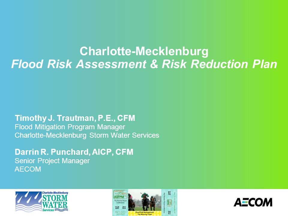 What's unique about this plan May 19, 2011 Charlotte-Mecklenburg Flood Risk Assessment & Risk Reduction PlanPage 2 Determine Individualized Flood Risk Communicate Relative Risk Develop Public & Private Risk Reduction Actions Implement a Risk Based Capital Improvement Program