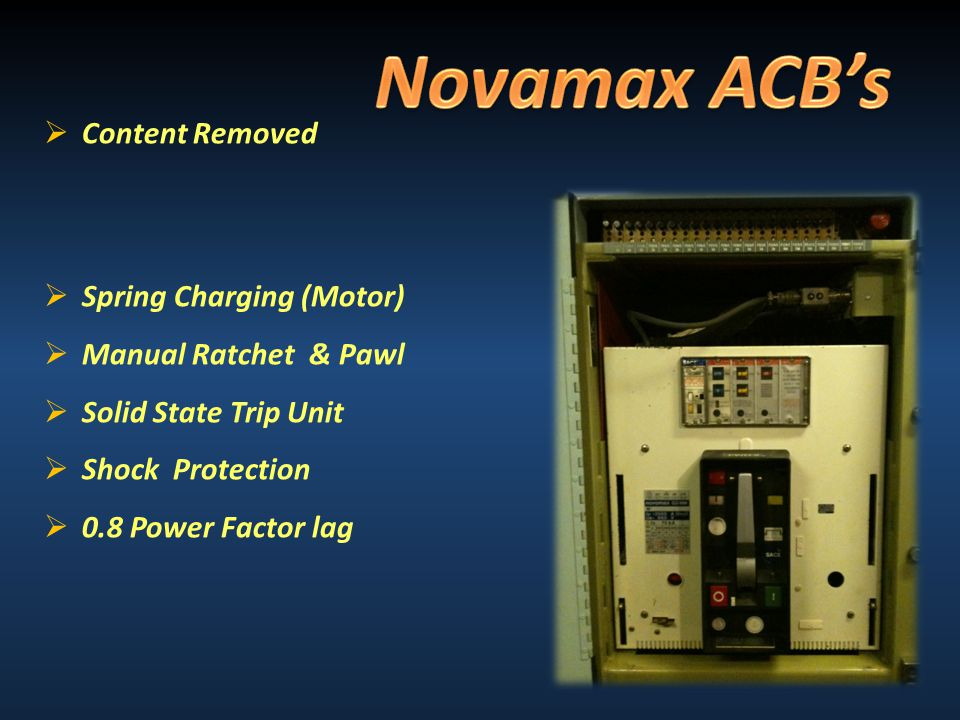  Content Removed  Spring Charging (Motor)  Manual Ratchet & Pawl  Solid State Trip Unit  Shock Protection  0.8 Power Factor lag